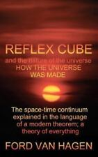 Reflex Cube and the Nature of the Universe : How the Universe Was Made by...