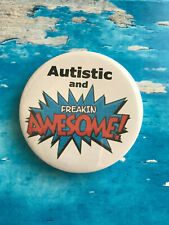 Autism Badge - Autistic and Freakin Awesome - 58mm Badge - Safety Pin Back