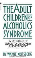 Adult Children of Alcoholics Syndrome : A Step by Step Guide to Discovery and...