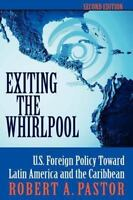 Exiting The Whirlpool: U.s. Foreign Policy Toward Latin America And The Caribbea