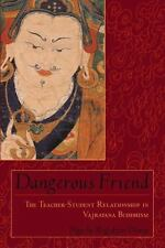 Dangerous Friend: The Teacher-Student Relationship in Vajrayana Buddhism: By ...