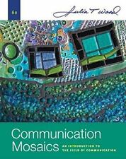 Communication Mosaics : An Introduction to the Field of Communication by Julia …