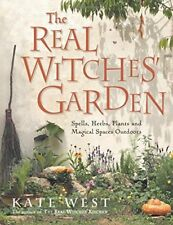 The Real Witches' Garden: Spells, Herbs, Plants and Magical Spaces Outdoors-Kate