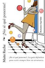 No Se Que Ponerme!: La Guia Definitiva Para Aprender a Vestir y Sacar El Maximo