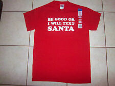 """Christmas - """"BE GOOD OR I WILL TEXT SANTA"""" T-Shirt - Small Adult - New w/Tag"""