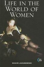 Life in the World of Women : A Collection of Vile, Dangerous and Loving Stories