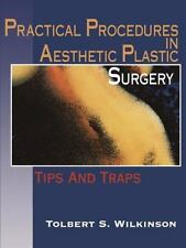 Practical Procedures in Aesthetic Plastic Surgery : Tips and Traps by Tolbert...