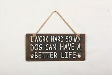 """I Work Hard So My Dog Can Have A Better Life"" Wood Funny Pet Sign Wall Decor"
