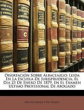 Disertación Sobre Albaceazgo: Leida En La Escuela De Jurisprudencia, El Dia 23 D