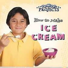 NEW How to Make Ice Cream (Step-By-Step Projects) by Tom Greve