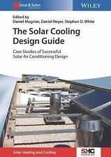 Solar Heating and Cooling: The Solar Cooling Design Guide : Case Studies of...