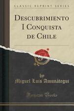 Descubrimiento I Conquista de Chile (Classic Reprint) by Miguel Luis...
