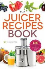 Juicing Recipes Book: 150 Healthy Juicer Recipes to Unleash the Nutritional Powe