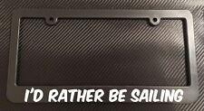 I'd Rather Be Sailing- License Plate Frame Black - Choose Color! car truck boat