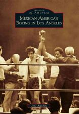 Images of America: Mexican American Boxing in Los Angeles by Gene Aguilera...