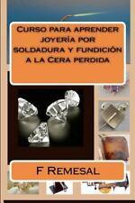Curso para Aprender Joyeria por Soldadura y Fundicion a la Cera Perdid by F....