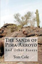 The Sands of Pima Arroyo : And Other Essays by Tom Cole (2011, Paperback)