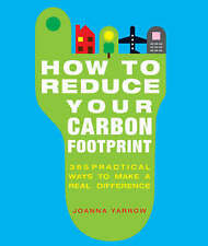 How to Reduce Your Carbon Footprint: 365 Practical Ways to Make a Real Differenc
