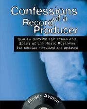 Confessions of a Record Producer : How to Survive the Scams and Shams of the...