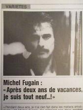 MICHEL FUGAIN: APRES DEUX ANS DE VACANCES, JE SUIS TOUT NEUF...! - 13/06/1984 -