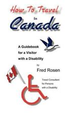 How to Travel in Canada : A Guidebook for a Visitor with a Disability by Fred...