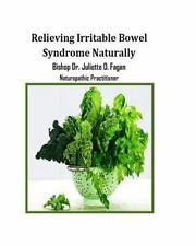 Relieving Irritable Bowel Syndrome Naturally by Bishop Juliette D. Fagan...