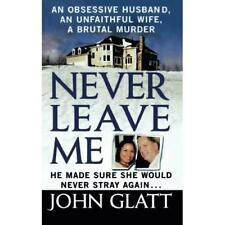 Never Leave Me: A True Story of Marriage, Deception, an - Paperback NEW John Gla