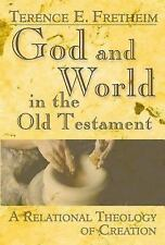 God and World in the Old Testament: A Relational Theology of Creation by Frethe