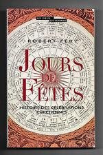 Jours de Fêtes  - Histoire des Célébrations Chrétiennes - Robert Fery