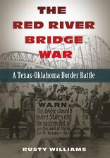 The Red River Bridge War: A Texas-Oklahoma Border Battle (Hardback or Cased Book