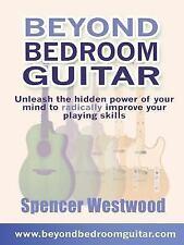 Beyond Bedroom Guitar by Spencer Westwood (2004, Paperback)