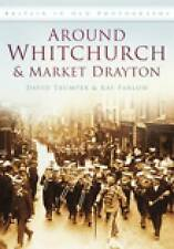 Around Whitchurch and Market Drayton: In Old Photographs by Ray Farlow, David...