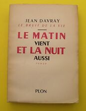 Le Matin vient et la nuit aussi ( Roman ) Jean DAVRAY - 1958