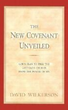 The New Covenant Unveiled by David Wilkerson (2000, Hardcover)
