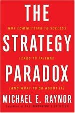 The Strategy Paradox: Why Committing to Success Leads to Failure And What to do