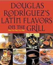 Douglas Rodriguez's Latin Flavors on the Grill by Andrew Dicataldo, Andrew DiCa…