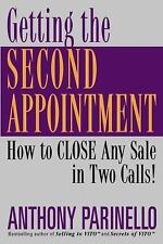 Getting the Second Appointment: How to CLOSE Any Sale in Two Calls!, Parinello,