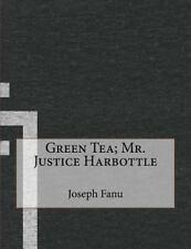 Green Tea; Mr. Justice Harbottle by Joseph Fanu (2015, Paperback)