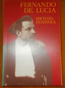 Fernando De Lucia: Son of Naples, 1860-1925, di  Michael E. Henstock, 1990