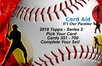 2018 Topps Series 2 - Base Set - Cards 351-700 - U Pick Complete Your Set - Mint
