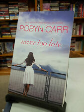 Never Too Late (2006) A novel by Robyn Carr (trade size paperback 2015)