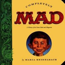 Completely Mad :A History of the Comic Book and the Magazine by Maria Reidelbach