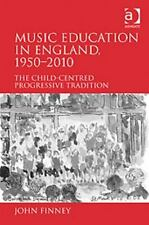 Music Education in England, 1950-2010: The Child-Centered Progressive Tradition