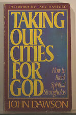 Taking Our Cities for God by John Dawson (1989, Paperback) 1181