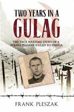 Two Years in a Gulag: The True Wartime Story of a Polish Peasant Exiled to Siber