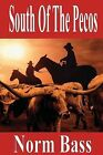 NEW South Of The Pecos by Norm Bass