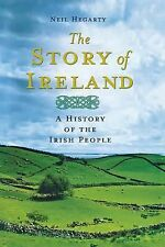 The Story of Ireland : A History of the Irish People by Neil Hegarty (2012,...