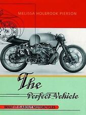 The Perfect Vehicle : What It Is about Motorcycles by Melissa Holbrook Pierson (