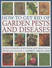 How to Get Rid of Garden Pests and Diseases: An Illustrated Identifier And Prac