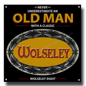 """NEVER UNDERESTIMATE AN OLD MAN WITH A WOLSELEY EIGHT METAL SIGN.8""""X8"""""""